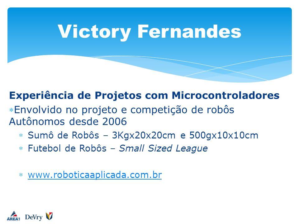 Experiência de Projetos com Microcontroladores Envolvido no projeto e competição de robôs Autônomos desde 2006 Sumô de Robôs – 3Kgx20x20cm e 500gx10x1