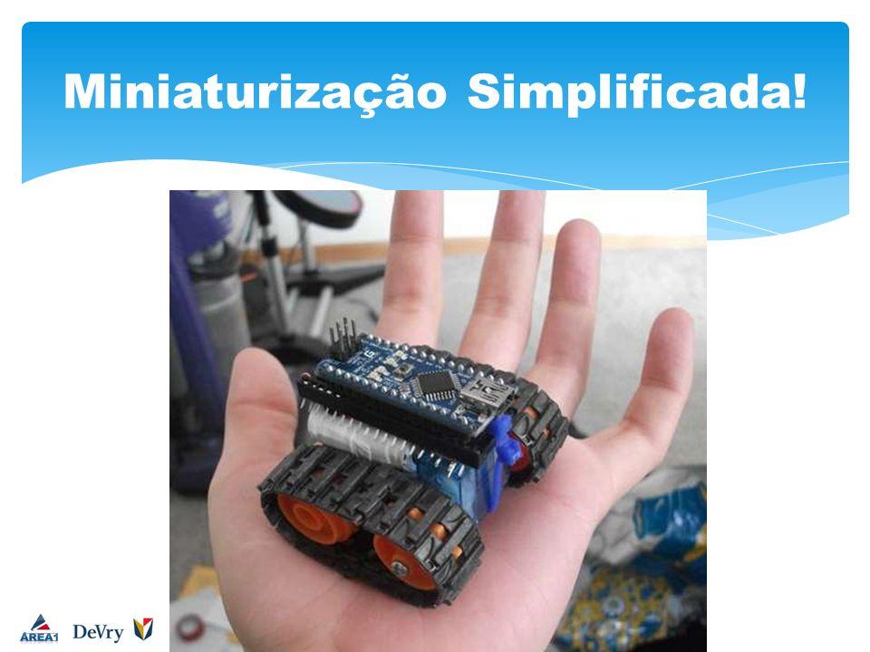 Miniaturização Simplificada!