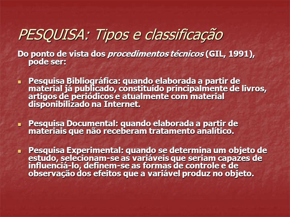 PESQUISA: Tipos e classificação Do ponto de vista dos procedimentos técnicos (GIL, 1991), pode ser: Pesquisa Bibliográfica: quando elaborada a partir