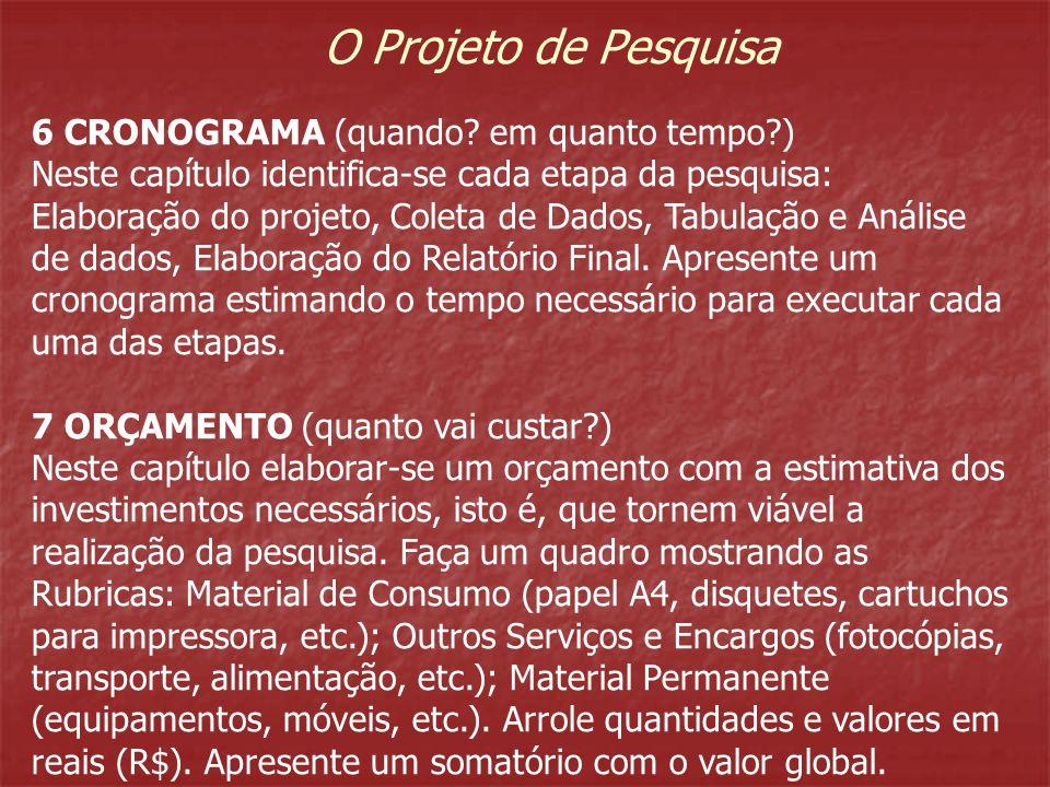 O Projeto de Pesquisa 6 CRONOGRAMA (quando? em quanto tempo?) Neste capítulo identifica-se cada etapa da pesquisa: Elaboração do projeto, Coleta de Da