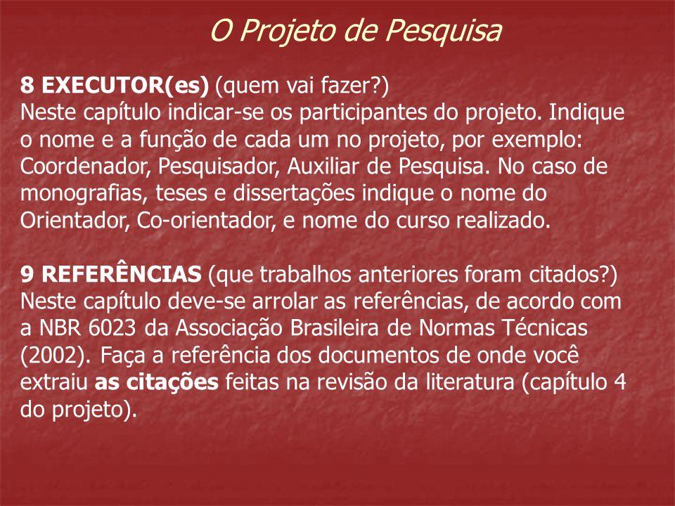 O Projeto de Pesquisa 8 EXECUTOR(es) (quem vai fazer?) Neste capítulo indicar-se os participantes do projeto. Indique o nome e a função de cada um no
