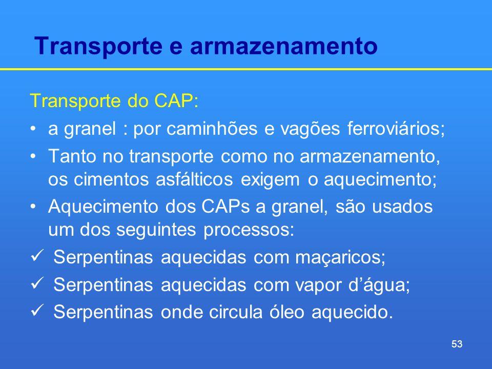 Transporte e armazenamento Transporte do CAP: a granel : por caminhões e vagões ferroviários; Tanto no transporte como no armazenamento, os cimentos a