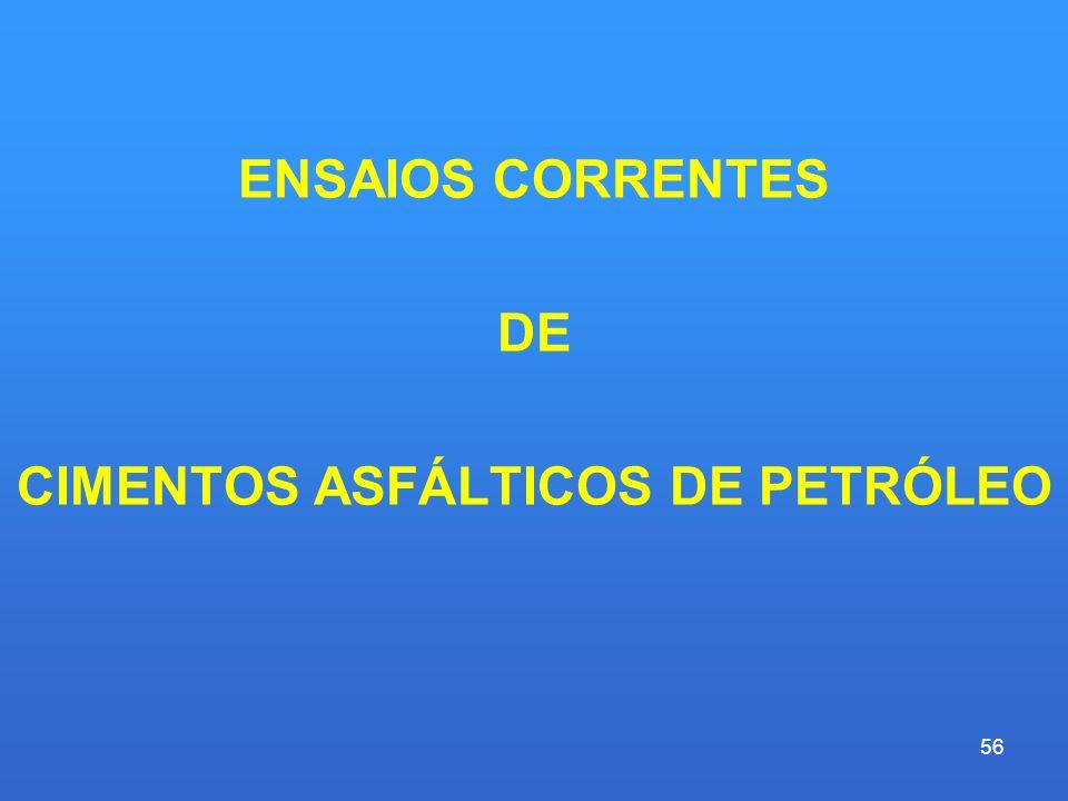 ENSAIOS CORRENTES DE CIMENTOS ASFÁLTICOS DE PETRÓLEO 56
