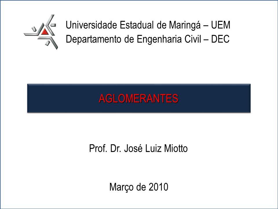 1 Universidade Estadual de Maringá – UEM Departamento de Engenharia Civil – DEC Prof. Dr. José Luiz Miotto Março de 2010 AGLOMERANTESAGLOMERANTES