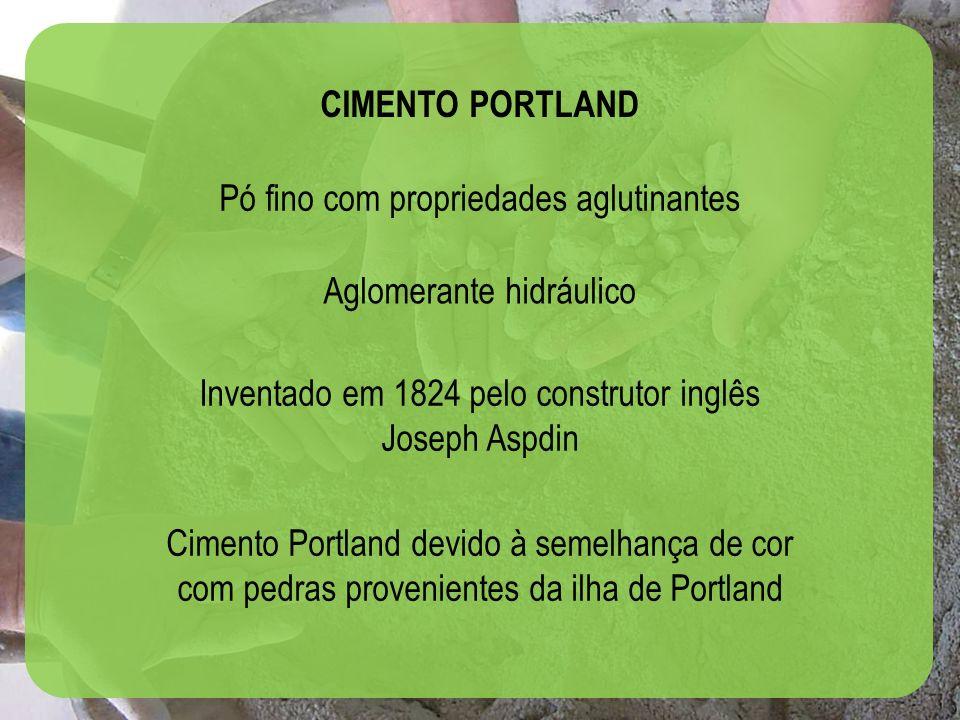 17 CIMENTO PORTLAND Pó fino com propriedades aglutinantes Inventado em 1824 pelo construtor inglês Joseph Aspdin Cimento Portland devido à semelhança