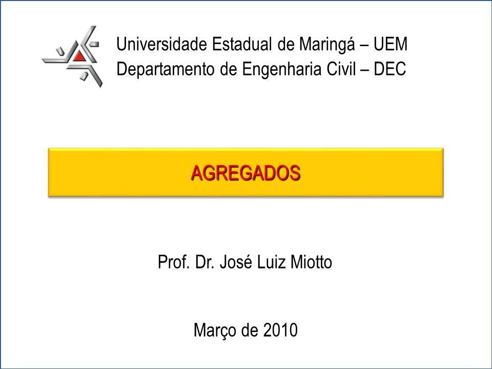 1 Universidade Estadual de Maringá – UEM Departamento de Engenharia Civil – DEC Prof. Dr. José Luiz Miotto Março de 2010 AGREGADOSAGREGADOS
