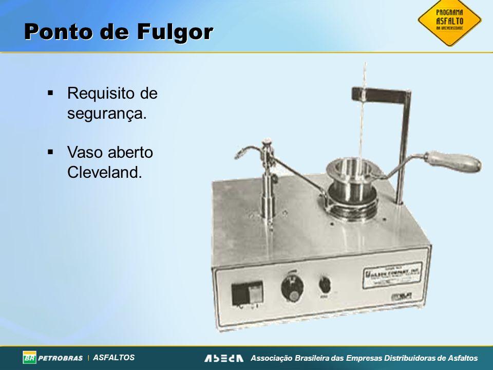 ASFALTOS Associação Brasileira das Empresas Distribuidoras de Asfaltos Ponto de Fulgor Requisito de segurança. Vaso aberto Cleveland.