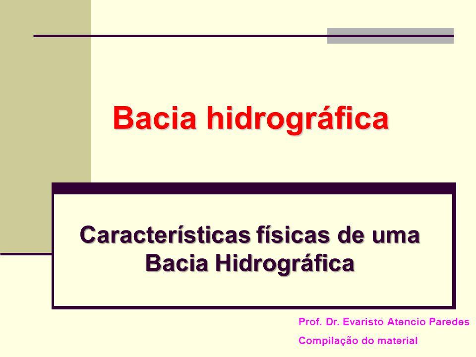 Características físicas de uma Bacia Hidrográfica Bacia hidrográfica Prof. Dr. Evaristo Atencio Paredes Compilação do material