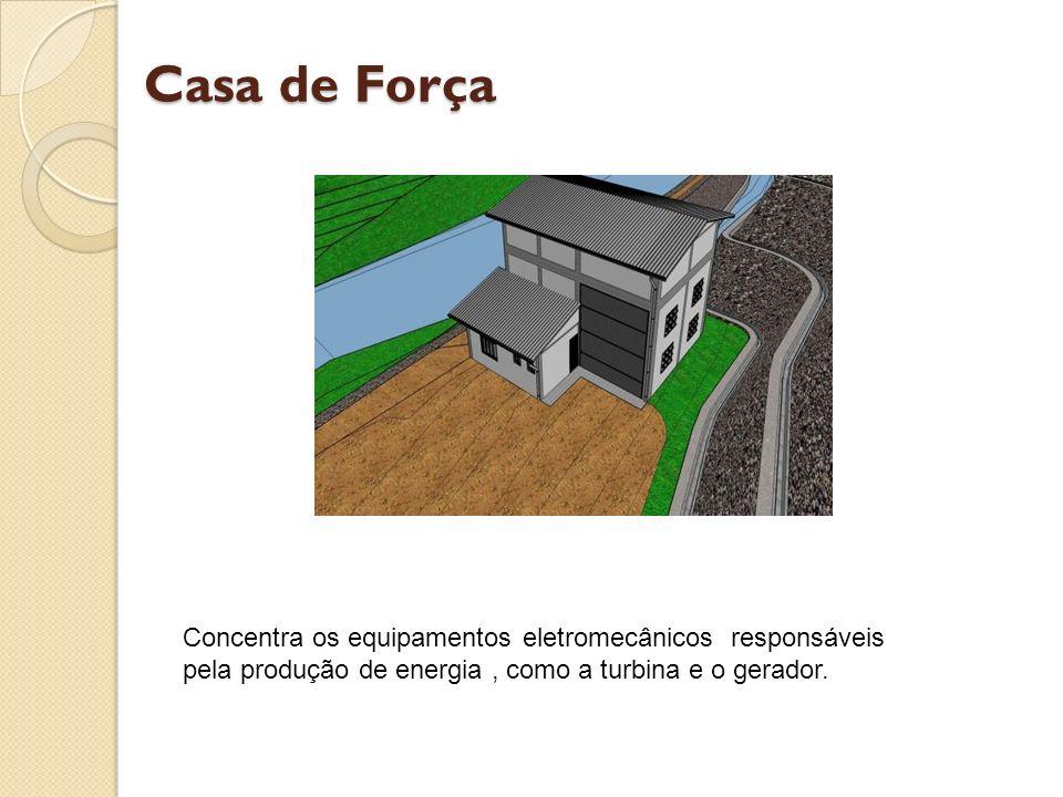 Casa de Força Concentra os equipamentos eletromecânicos responsáveis pela produção de energia, como a turbina e o gerador.