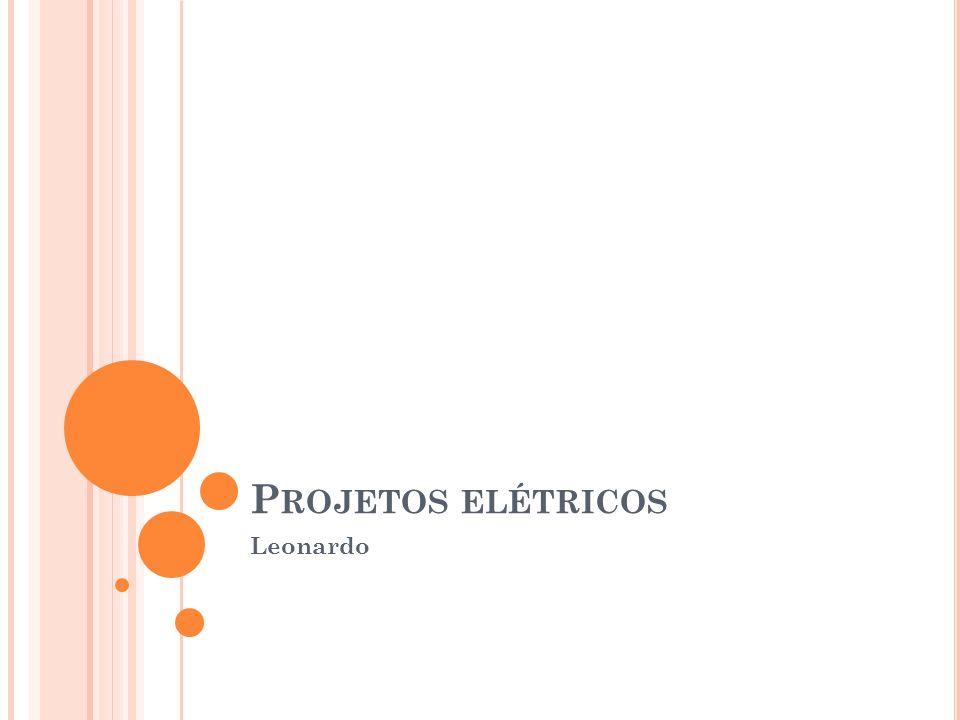 P ROJETOS ELÉTRICOS Leonardo