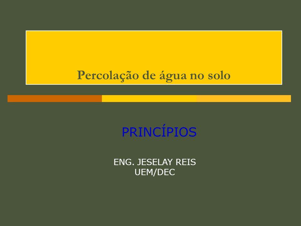 Percolação de água no solo PRINCÍPIOS ENG. JESELAY REIS UEM/DEC