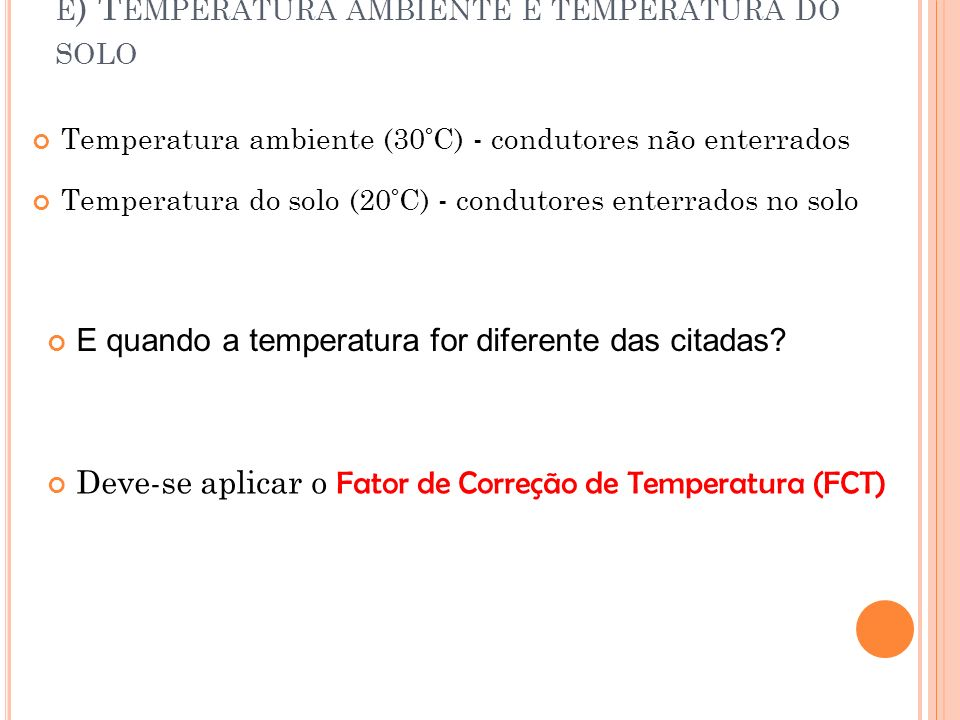 E ) T EMPERATURA AMBIENTE E TEMPERATURA DO SOLO Temperatura ambiente (30°C) - condutores não enterrados Temperatura do solo (20°C) - condutores enterr