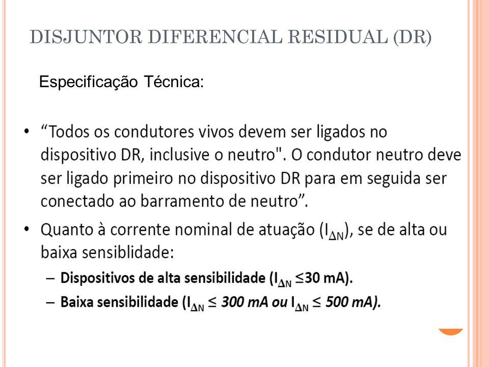 DISJUNTOR DIFERENCIAL RESIDUAL (DR) Especificação Técnica: