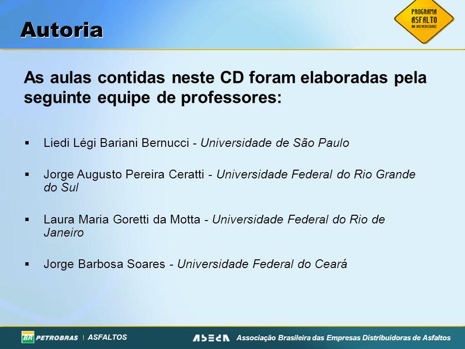 ASFALTOS Associação Brasileira das Empresas Distribuidoras de Asfaltos Autoria As aulas contidas neste CD foram elaboradas pela seguinte equipe de pro