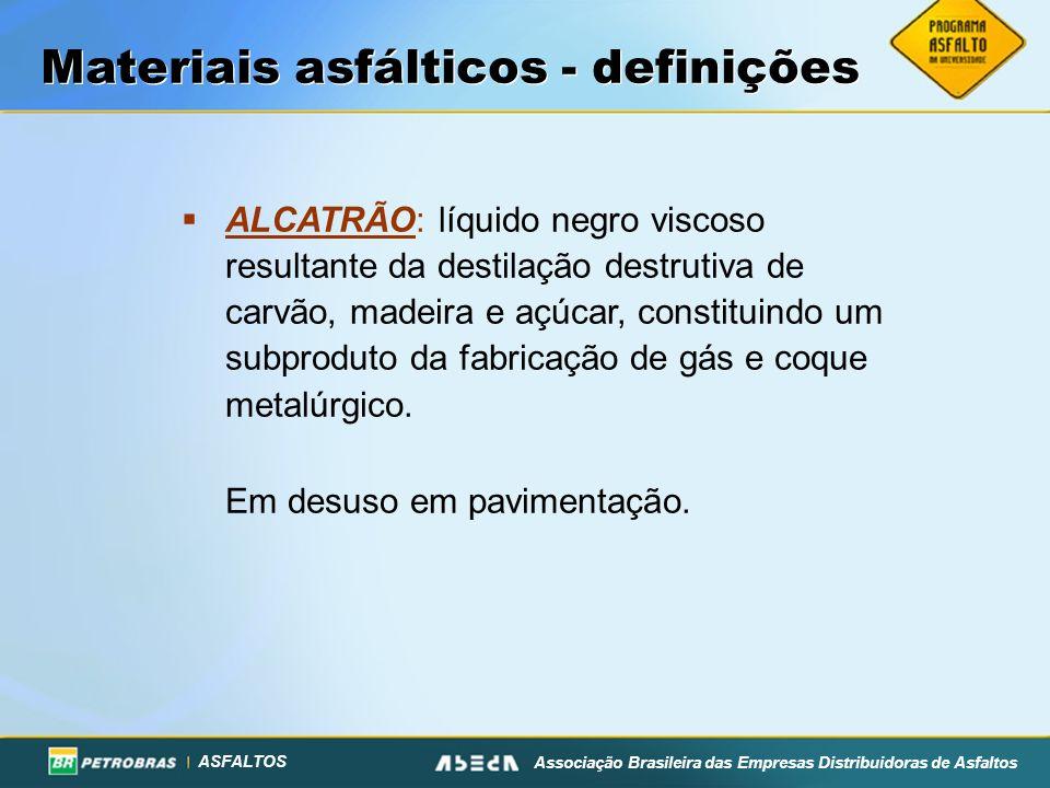 ASFALTOS Associação Brasileira das Empresas Distribuidoras de Asfaltos ALCATRÃO: líquido negro viscoso resultante da destilação destrutiva de carvão,