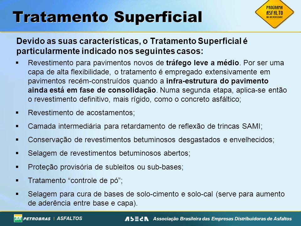 ASFALTOS Associação Brasileira das Empresas Distribuidoras de Asfaltos Tratamento Superficial Devido as suas características, o Tratamento Superficial