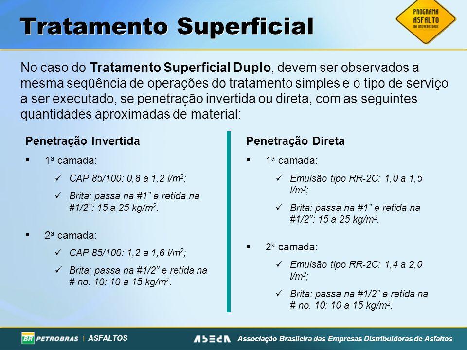 ASFALTOS Associação Brasileira das Empresas Distribuidoras de Asfaltos Tratamento Superficial No caso do Tratamento Superficial Duplo, devem ser obser