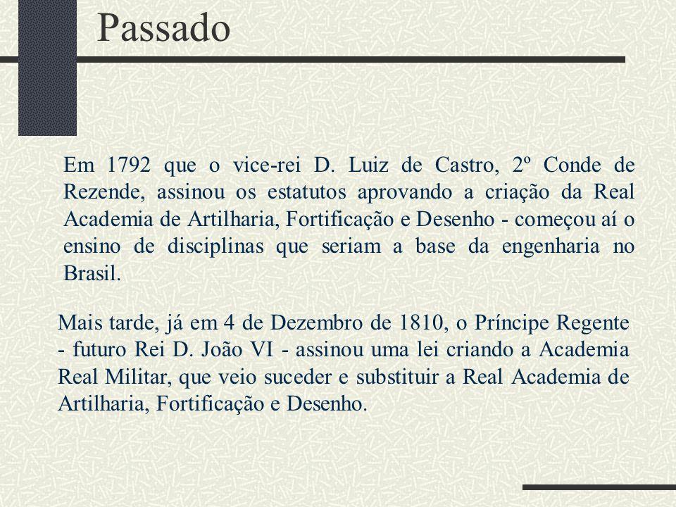 Em 1792 que o vice-rei D. Luiz de Castro, 2º Conde de Rezende, assinou os estatutos aprovando a criação da Real Academia de Artilharia, Fortificação e