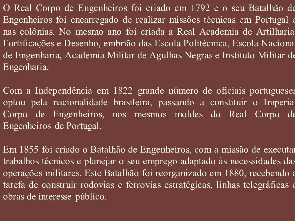 O Real Corpo de Engenheiros foi criado em 1792 e o seu Batalhão de Engenheiros foi encarregado de realizar missões técnicas em Portugal e nas colônias