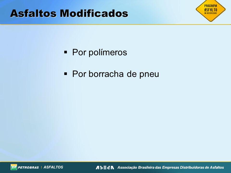 ASFALTOS Associação Brasileira das Empresas Distribuidoras de Asfaltos Asfaltos Modificados Por polímeros Por borracha de pneu