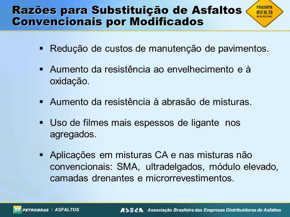 ASFALTOS Associação Brasileira das Empresas Distribuidoras de Asfaltos Asfalto Modificado por Borracha Retarda Reflexão de Trinca Segmento 8 – AMB Segmento 7 – PG 76-10 Asfalto Convencional Foto: Leite, 2002 Exemplo