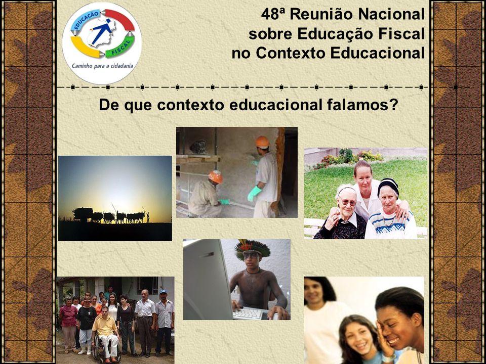 48ª Reunião Nacional sobre Educação Fiscal no Contexto Educacional De que contexto educacional falamos