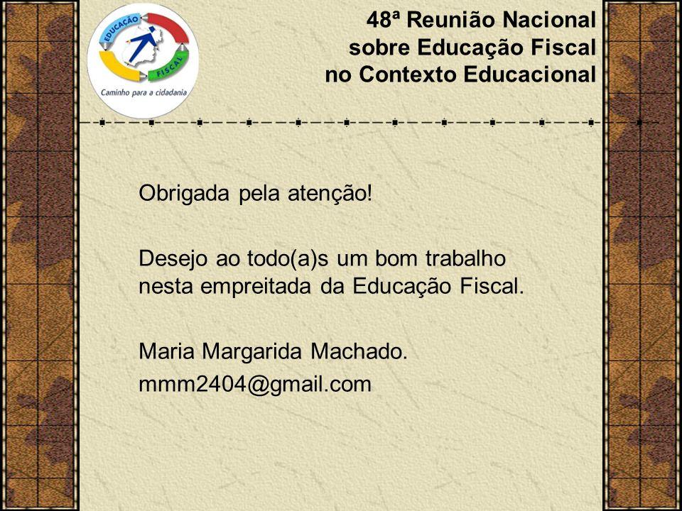 48ª Reunião Nacional sobre Educação Fiscal no Contexto Educacional Obrigada pela atenção.