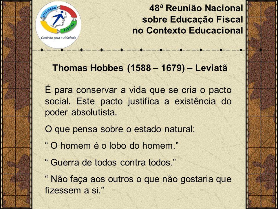 48ª Reunião Nacional sobre Educação Fiscal no Contexto Educacional John Locke (1632- 1704) Segundo Tratado sobre o Governo Sua posição é explicitamente contra o dirigente absoluto, que não se submete ao contrato social.