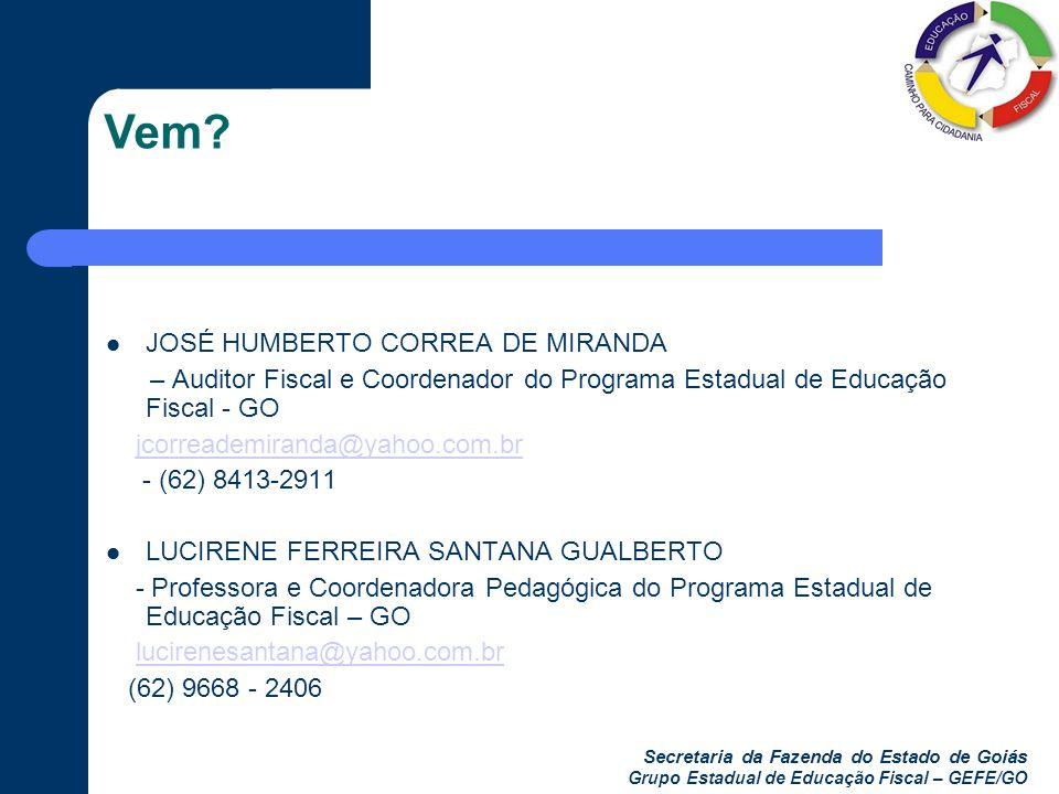 Secretaria da Fazenda do Estado de Goiás Grupo Estadual de Educação Fiscal – GEFE/GO Vem? JOSÉ HUMBERTO CORREA DE MIRANDA – Auditor Fiscal e Coordenad
