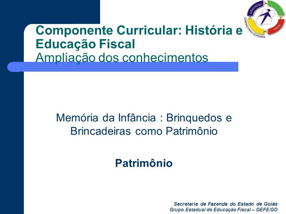 Secretaria da Fazenda do Estado de Goiás Grupo Estadual de Educação Fiscal – GEFE/GO Componente Curricular: História e Educação Fiscal Ampliação dos c