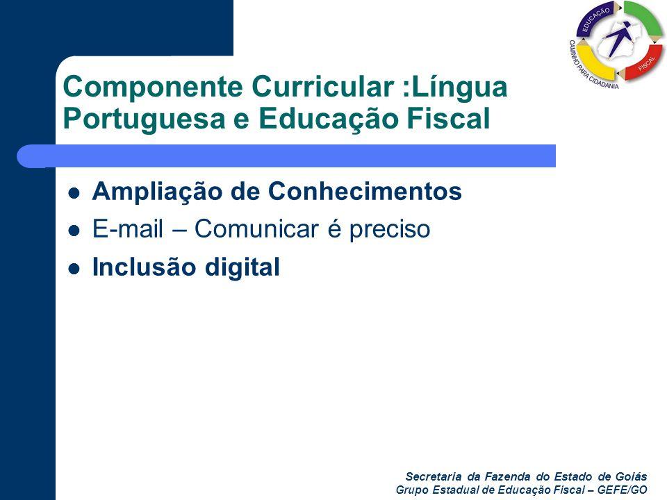 Secretaria da Fazenda do Estado de Goiás Grupo Estadual de Educação Fiscal – GEFE/GO Componente Curricular :Língua Portuguesa e Educação Fiscal Amplia