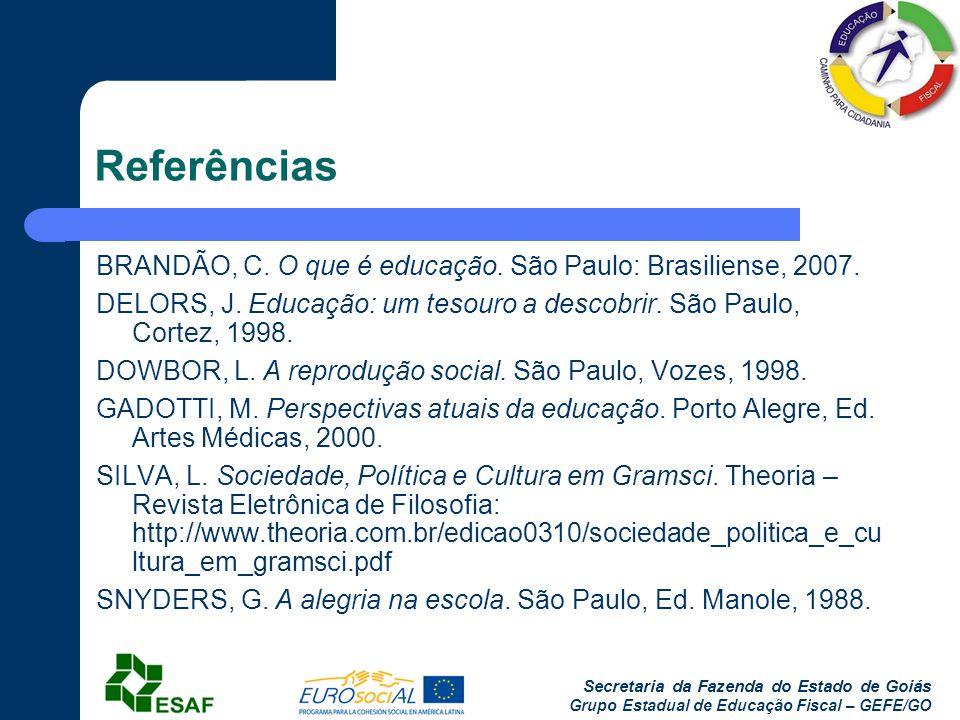 Secretaria da Fazenda do Estado de Goiás Grupo Estadual de Educação Fiscal – GEFE/GO Referências BRANDÃO, C. O que é educação. São Paulo: Brasiliense,