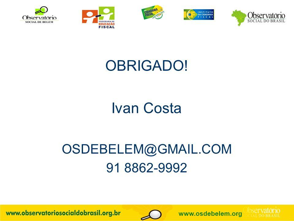 OBRIGADO! Ivan Costa OSDEBELEM@GMAIL.COM 91 8862-9992 www.osdebelem.org