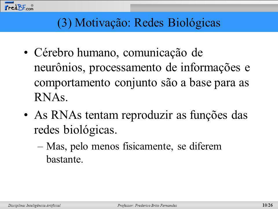 Professor: Frederico Brito Fernandes 10/26 Disciplina: Inteligência Artificial (3) Motivação: Redes Biológicas Cérebro humano, comunicação de neurônio