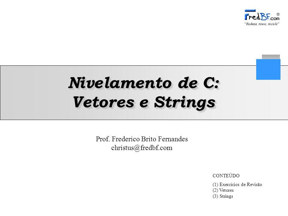 Frederico Brito Fernandes 2 Estrutura, Pesquisa e Ordenação de Dados Antes de prosseguir para vetores e strings...