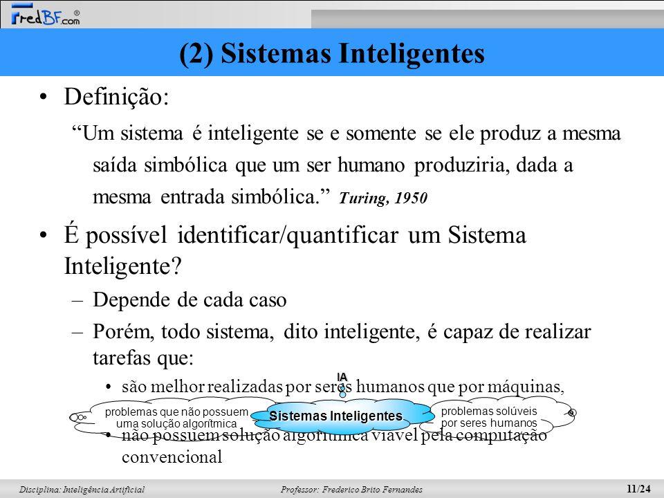 Professor: Frederico Brito Fernandes 10/24 Disciplina: Inteligência Artificial Pensando Agindo Humanamente Idealmente (racionalmente) A automação de a