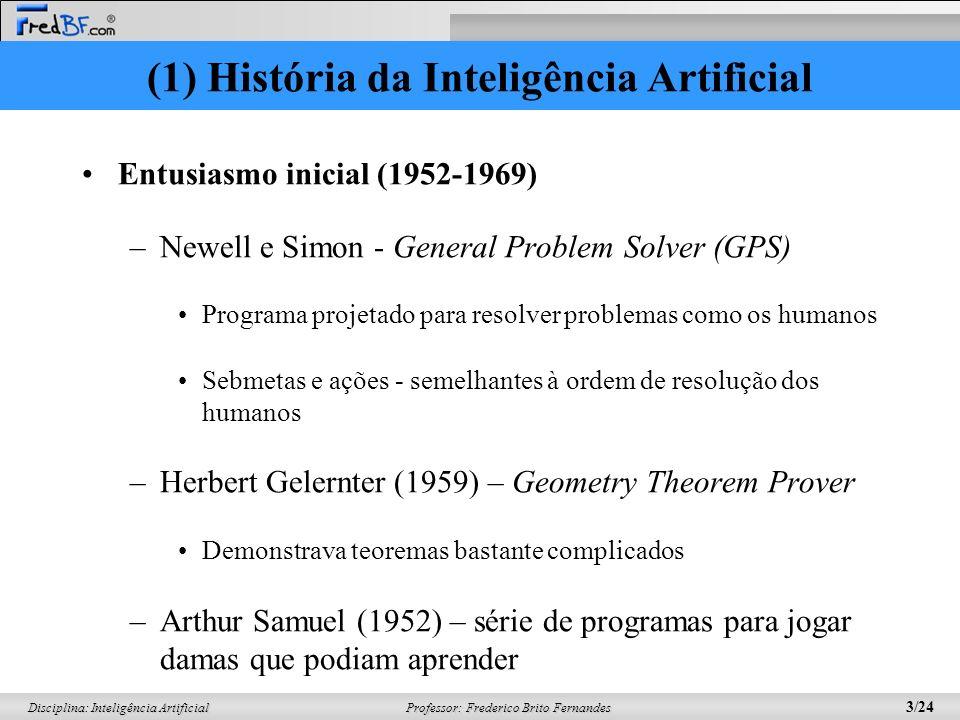 Professor: Frederico Brito Fernandes 2/24 Disciplina: Inteligência Artificial (1) História da Inteligência Artificial A gestação da inteligência artif