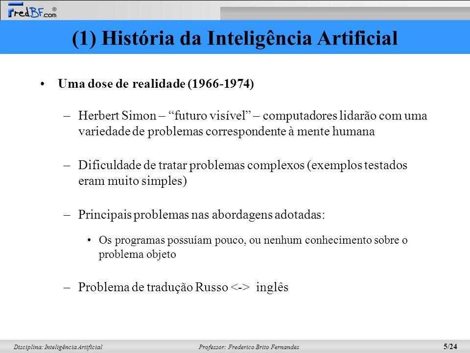 Professor: Frederico Brito Fernandes 4/24 Disciplina: Inteligência Artificial –McCarthy (1958) - Lisp - Um ano mais nova que FORTRAN Advice Taker – 1º