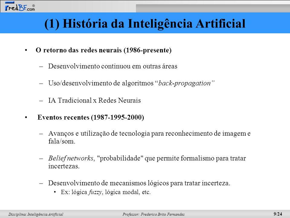 Professor: Frederico Brito Fernandes 8/24 Disciplina: Inteligência Artificial A IA se torna uma indústria (1980 – hoje) –Digital Equipment Corporation