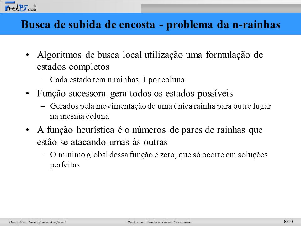 Professor: Frederico Brito Fernandes 8/19 Disciplina: Inteligência Artificial Busca de subida de encosta - problema da n-rainhas Algoritmos de busca l