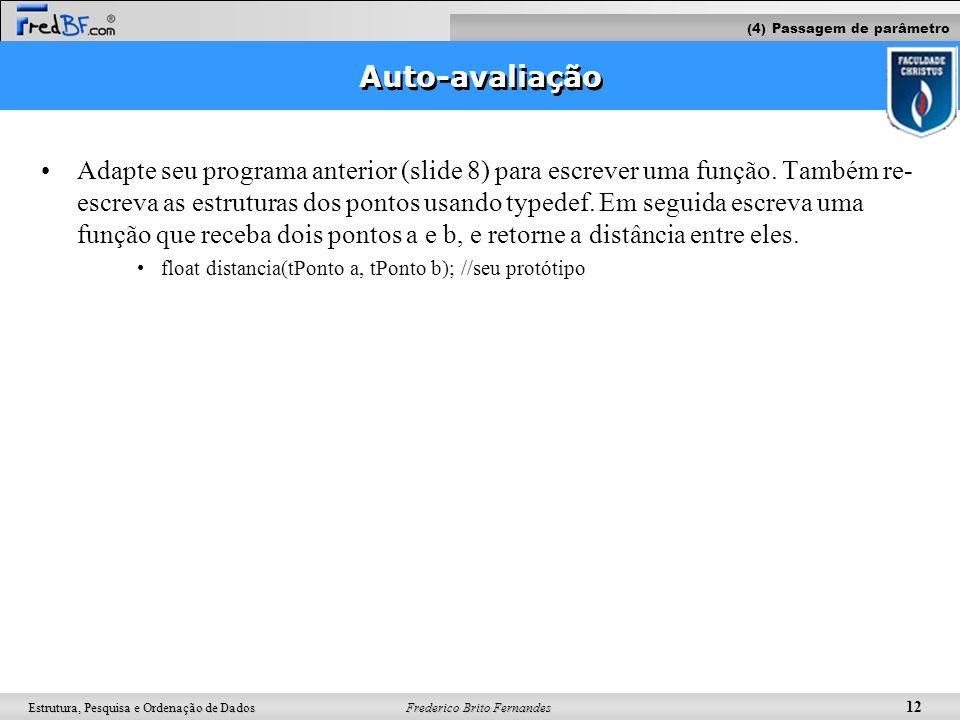 Frederico Brito Fernandes 12 Estrutura, Pesquisa e Ordenação de Dados Auto-avaliação Adapte seu programa anterior (slide 8) para escrever uma função.