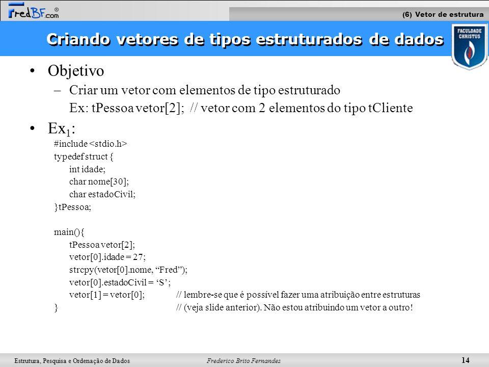 Frederico Brito Fernandes 15 Estrutura, Pesquisa e Ordenação de Dados Outro exemplo...