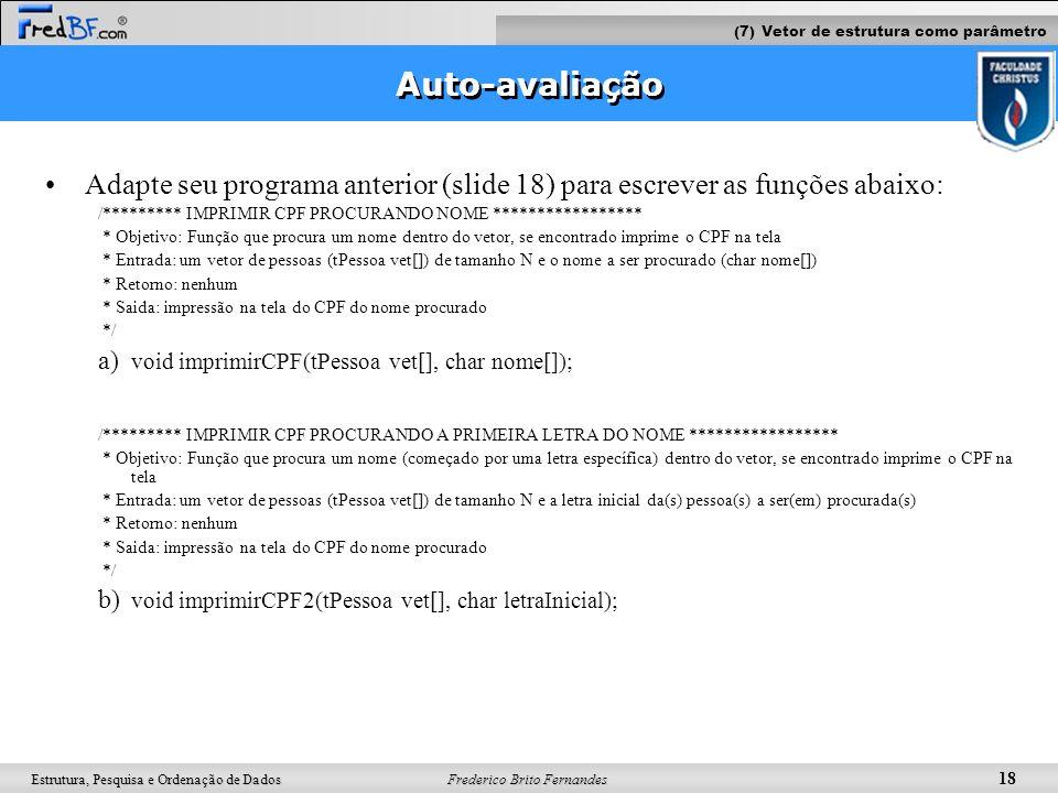 Frederico Brito Fernandes 18 Estrutura, Pesquisa e Ordenação de Dados Auto-avaliação Adapte seu programa anterior (slide 18) para escrever as funções