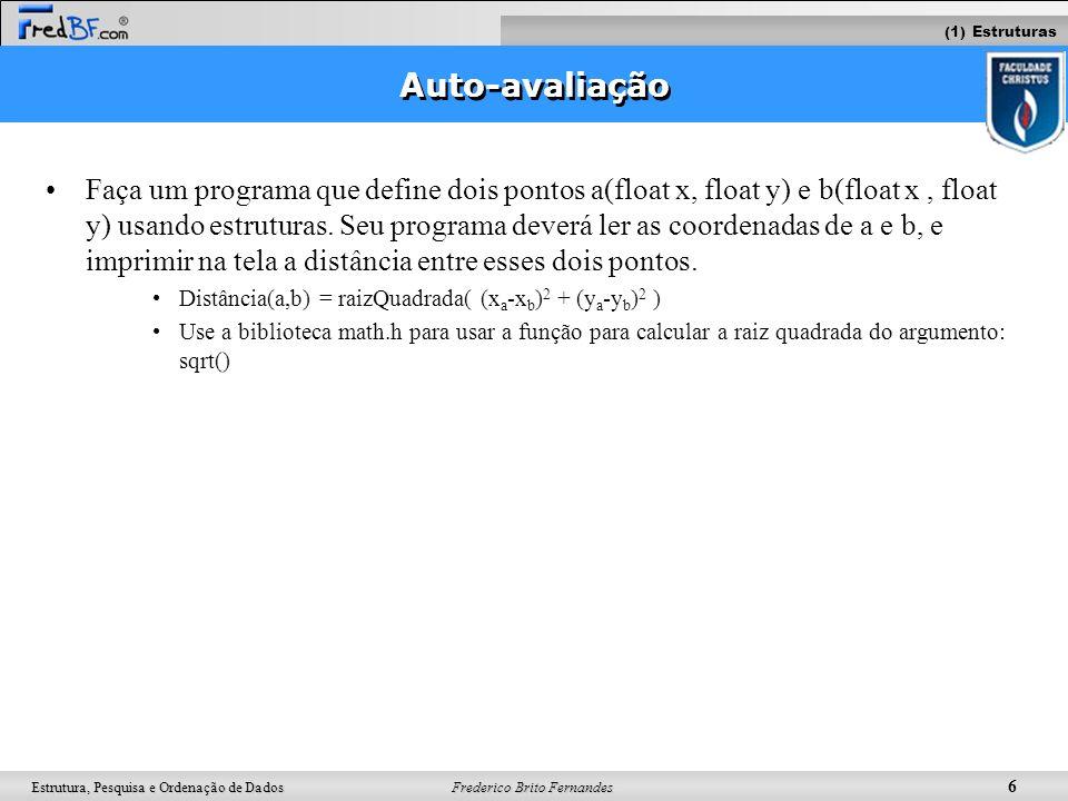 Frederico Brito Fernandes 6 Estrutura, Pesquisa e Ordenação de Dados Auto-avaliação Faça um programa que define dois pontos a(float x, float y) e b(fl