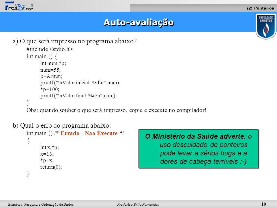 Frederico Brito Fernandes 10 Estrutura, Pesquisa e Ordenação de Dados Auto-avaliação a) O que será impresso no programa abaixo? #include int main () {