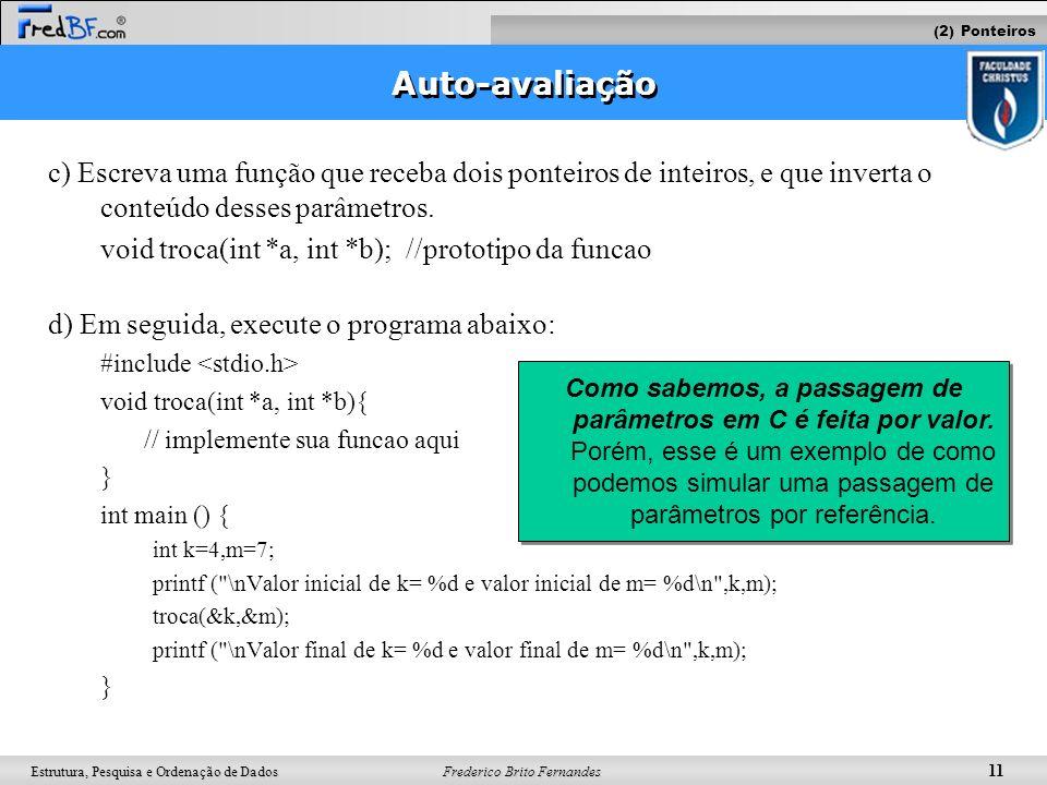 Frederico Brito Fernandes 11 Estrutura, Pesquisa e Ordenação de Dados Auto-avaliação c) Escreva uma função que receba dois ponteiros de inteiros, e qu