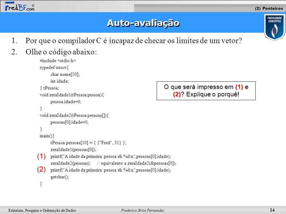 Frederico Brito Fernandes 14 Estrutura, Pesquisa e Ordenação de Dados Auto-avaliação 1. 1.Por que o compilador C é incapaz de checar os limites de um