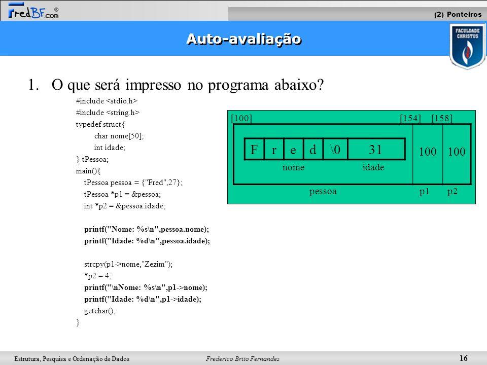 Frederico Brito Fernandes 16 Estrutura, Pesquisa e Ordenação de Dados Auto-avaliação 1. 1.O que será impresso no programa abaixo? #include typedef str