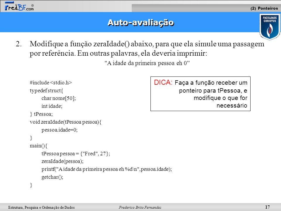Frederico Brito Fernandes 17 Estrutura, Pesquisa e Ordenação de Dados Auto-avaliação 2. 2.Modifique a função zeraIdade() abaixo, para que ela simule u