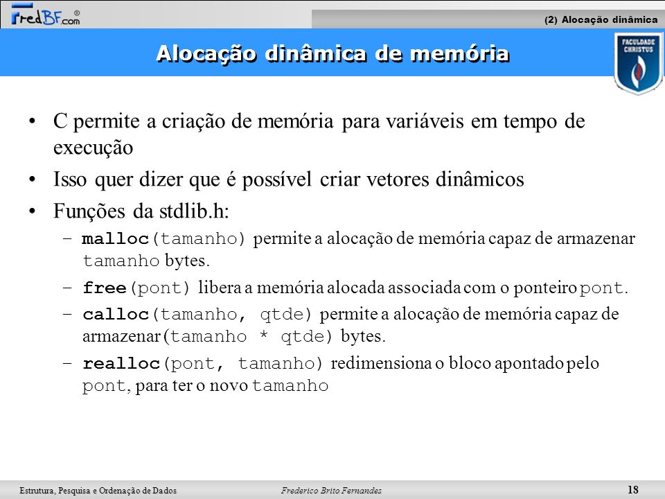 Frederico Brito Fernandes 18 Estrutura, Pesquisa e Ordenação de Dados C permite a criação de memória para variáveis em tempo de execução Isso quer diz